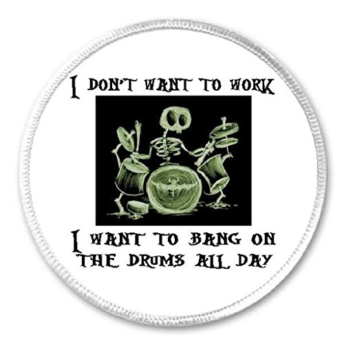 I Don't Want To Work Want To Bang On Drums All Day - 3