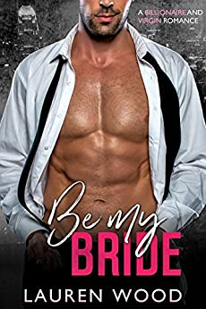 Be My Bride: A Billionaire and Virgin Romance by [Wood, Lauren]