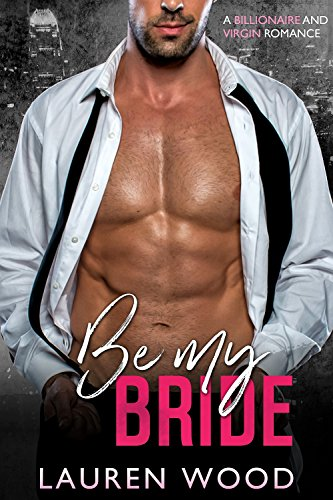 Be My Bride: A Billionaire and Virgin Romance cover