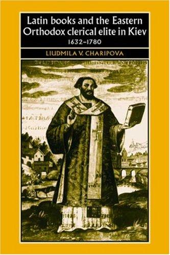 Latin Books and the Eastern Orthodox Clerical Elite in Kiev, 1632-1780 (Studies in Early Modern European History)