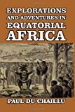 Explorations and Adventures in Equatorial Africa, Paul Du Chaillu, 1499255721