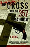 The Cross and the .357 Magnum, Philip T. Hicks and Kim Grage, 088270320X