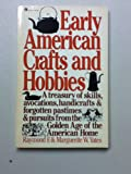 Early American Crafts and Hobbies, Raymond F. Yates and Marguerite W. Yates, 0064635759