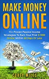 Make Money Online: 15+ Proven Passive Income Strategies To Earn You $1000 A Month In 60 Days Or Less Authored by Corey Miles
