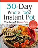 Book cover from 30-Day Whole Food Instant Pot Cookbook: Easy, Healthy and Tasty Whole 30 Diet Recipes for Everyone Cooking at Home of Any Occasion (30 days whole food challege) by Leanne Fisch