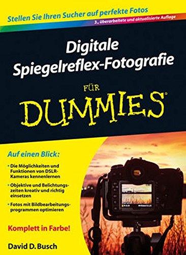 Digitale Spiegelreflex-Fotografie für Dummies Taschenbuch – 6. November 2013 David D. Busch Wiley-VCH 3527710191 Bildbearbeitung