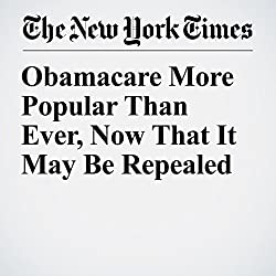Obamacare More Popular Than Ever, Now That It May Be Repealed