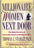 Millionaire Women (Woman) Next Door - The Many Journeys of Successful American Businesswomen Business Women - Hardcover - First Edition, 1st Printing 2004