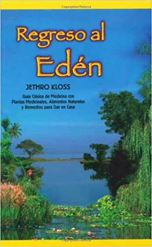 Regreso al Eden: The Classic Guide to Herbal Medicine, Natural Foods, and Home Remedies (Spanish Edition): Jethro Kloss: 9780940985056: Amazon.com: Books