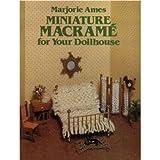 Miniature Macrame for Dollhouses, Marjorie Ames, 0486239608