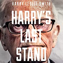 Harry's Last Stand: How the World My Generation Built Is Falling Down, and What We Can Do to Save It Audiobook by Harry Leslie Smith Narrated by Ric Jerrom