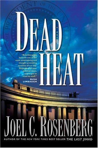 Dead Heat (Political Thrillers Series #5) By Joel C. Rosenberg
