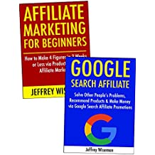 Affiliate Marketing for Beginners (Step by Step Guide for 2017): How to Make a Living as a New Affiliate Marketer. Product Launch Promotion & Google Search Marketing