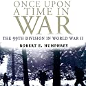 Once Upon a Time in War: The 99th Division in World War II Audiobook by Robert E. Humphrey Narrated by Frank Graham