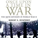 Once Upon a Time in War: The 99th Division in World War II | Robert E. Humphrey