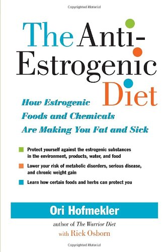 the-anti-estrogenic-diet-how-estrogenic-foods-and-chemicals-are-making-you-fat-and-sick