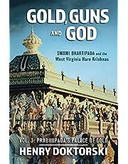 Gold, Guns and God: Swami Bhaktipada and the West Virginia Hare Krishnas: Vol. 3: Prabhupada's Palace of Gold