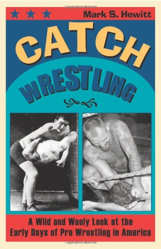 Catch Wrestling: A Wild and Wooly Look at the Early Days of Pro Wrestling in America