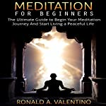 Meditation for Beginners: The Ultimate Guide to Begin Your Meditation Journey and Start Living a Peaceful Life | Ronald Valentino