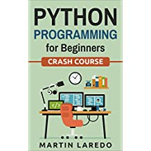 Python Programming For Beginners: Crash Course (Java, Python, C++, R, C) (Programming, Java Programming, C++ Programming, Python Programming, R Programming, C Programming, Book 2)