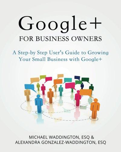Google+ for Business Owners by Alexandra Gonzalez-Waddington , Michael Waddington, Publisher : Legal Niche Pros