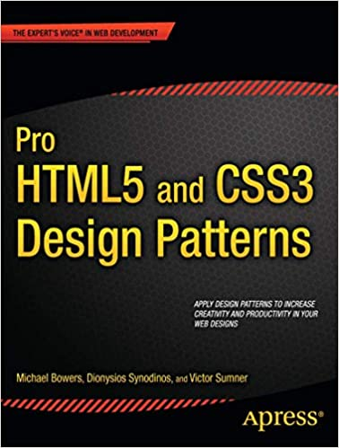 Pro Html5 And Css3 Design Patterns Expert S Voice In Web Development Bowers Michael Synodinos Dionysios Sumner Victor 9781430237808 Amazon Com Books