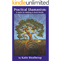 Practical Shamanism, A Guide for Walking in Both Worlds
