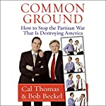 Common Ground: How to Stop the Partisan War That Is Destroying America | Cal Thomas,Bob Beckel