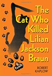The Cat Who Killed Lilian Jackson Braun: A Parody by Robert Kaplow (2007-06-01)