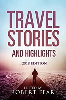 Travel Stories and Highlights: 2018 Edition by [Fear, Robert]