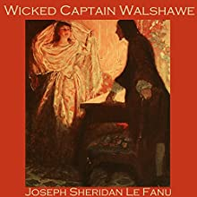 Wicked Captain Walshawe Audiobook by Joseph Sheridan Le Fanu Narrated by Cathy Dobson