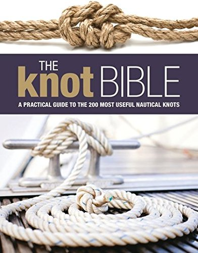 The Knot Bible  The Complete Guide To Knots And Their Uses  Sailing