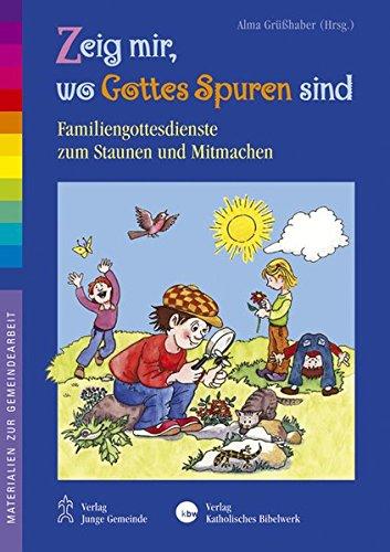 zeig-mir-wo-gottes-spuren-sind-familiengottesdienste-zum-staunen-und-mitmachen-materialien-zur-gemeindearbeit