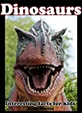Dinosaurs: Dinosaur facts for kids. Interesting info and amazing pictures! (Learn about animals)