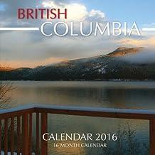 BRITISH COLUMBIA Calendar 2016: 16 Month Calendar