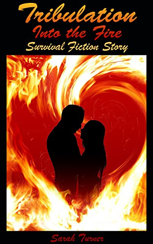 Tribulation: Into the Fire: (Survival Fiction Story) by [Turner, Sarah]