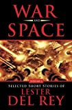 img - for War and Space: Selected Short Stories of Lester Del Rey. Volume 1 book / textbook / text book