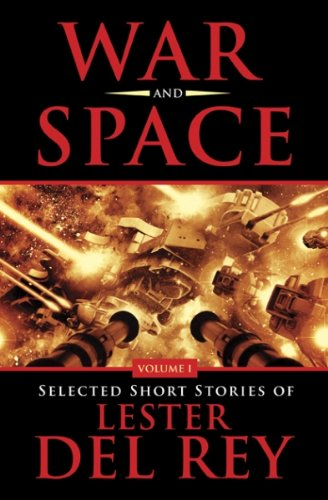 Download War and Space: Selected Short Stories of Lester Del Rey. Volume 1 ebook