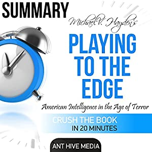 Michael V. Hayden's Playing to the Edge: American Intelligence in the Age of Terror Summary Audiobook