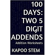 100 Addition Worksheets with Two 5-Digit Addends: Math Practice Workbook (100 Days Math Addition Series)