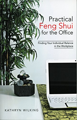 Practical Feng Shui For The Office: Finding Your Individual Balance in the Workplace