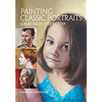 Painting Classic Portraits: Great Faces Step by Step