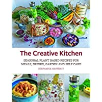 The Creative Kitchen: Seasonal Plant Based Recipes for Meals, Drinks, Garden & Self Care