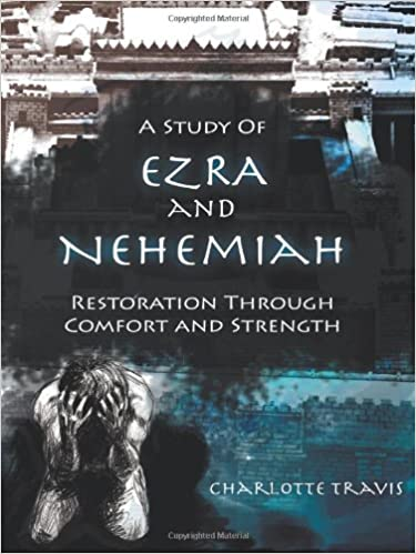 A Study of Ezra and Nehemiah: Restoration Through Comfort and Strength