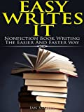 Easy Writes It: Nonfiction book writing the easier and faster way (How to Write a Book and Sell It Series 2)