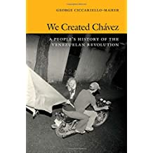 We Created Chavez: A People's History of the Venezuelan Revolution