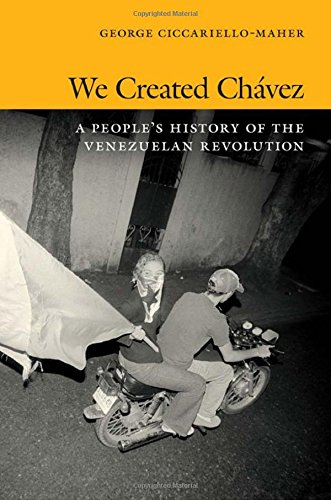We Created Chávez: A People's History of the Venezuelan Revolution