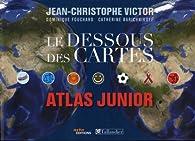 Le dessous des cartes : Atlas junior par Jean-Christophe Victor