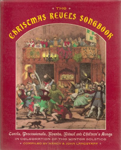 The Christmas Revels Songbook: Carols, Processionals, Rounds, Ritual and Children's Songs in Celebration of the Winter Solstice