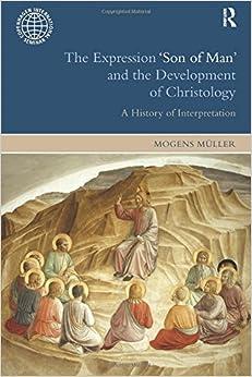 The Expression Son of Man and the Development of Christology: A History of Interpretation (Copenhagen International Seminar)